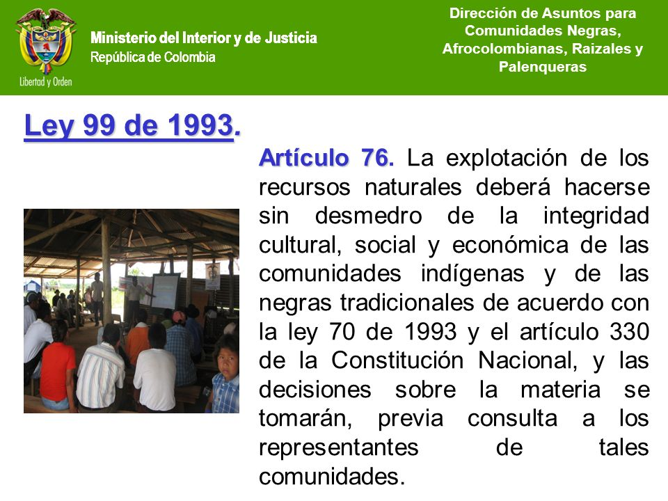 Ministerio del Interior y de Justicia República de Colombia Ley 99 de 1993. Artículo 76 Artículo 76. La explotación de los recursos naturales deberá h