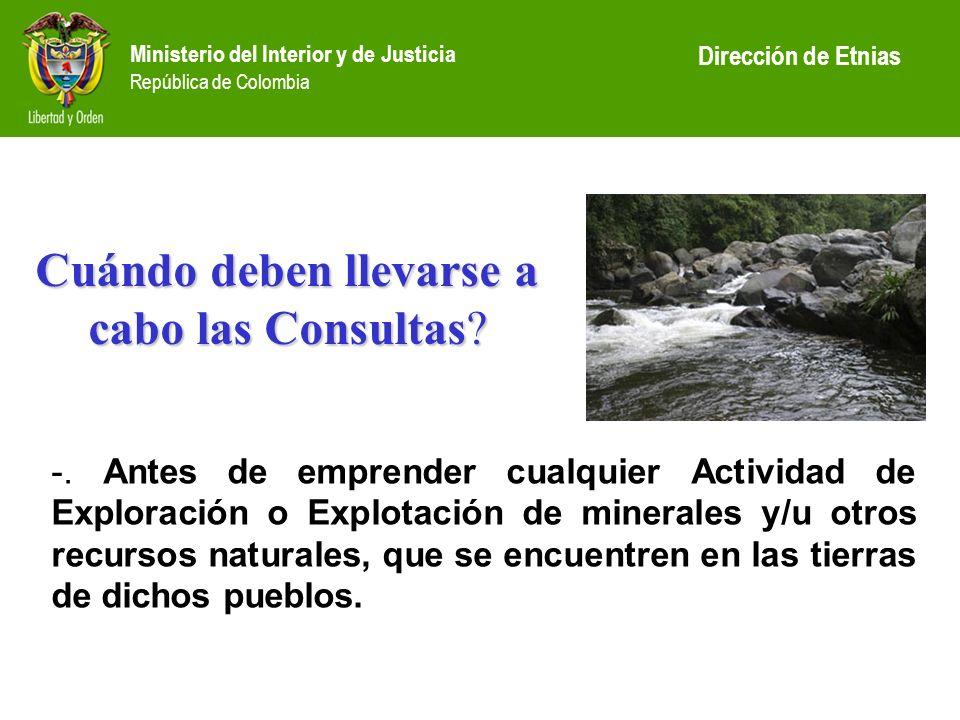 Ministerio del Interior y de Justicia República de Colombia Dirección de Etnias -. Antes de emprender cualquier Actividad de Exploración o Explotación