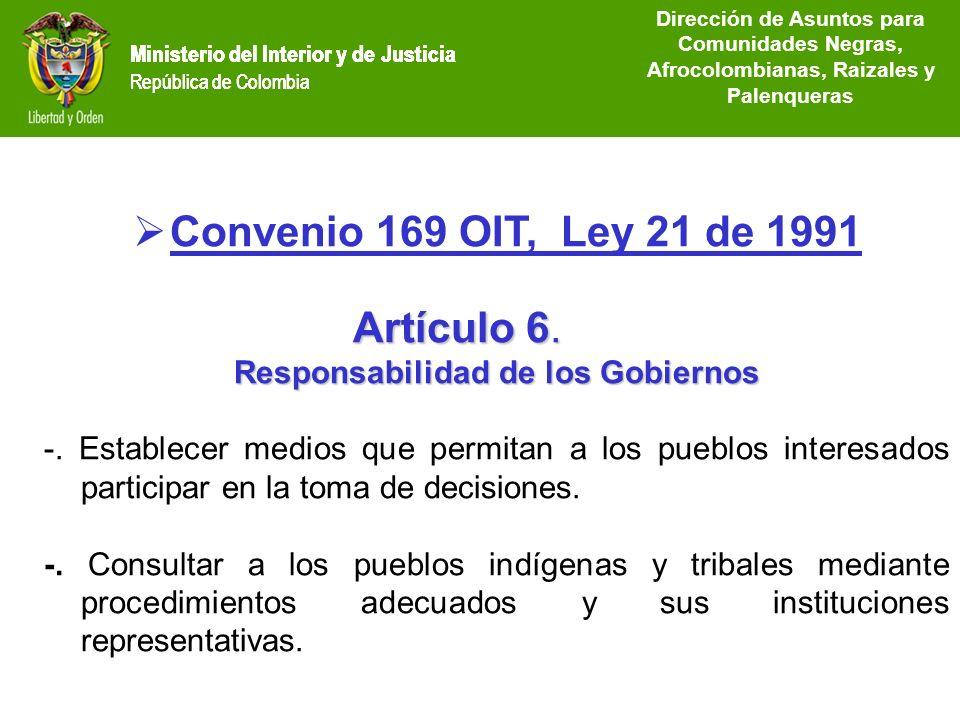Ministerio del Interior y de Justicia República de Colombia Convenio 169 OIT, Ley 21 de 1991 Artículo 6. Responsabilidad de los Gobiernos -. Establece