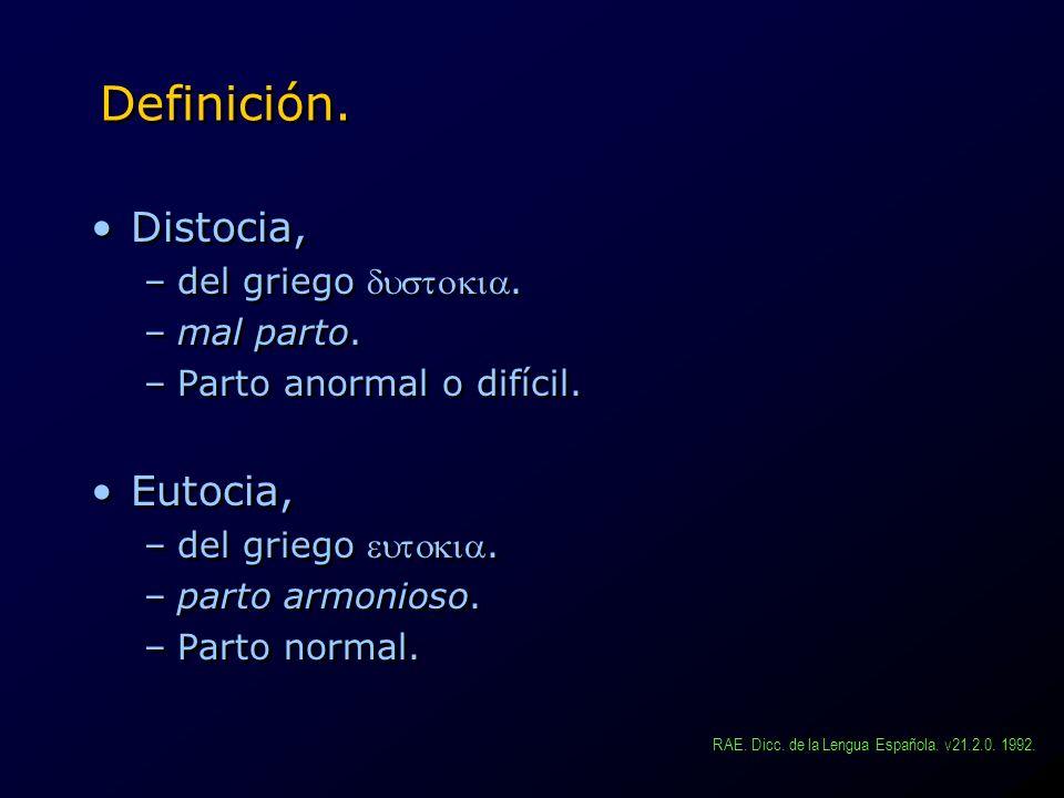 Definición. Distocia, –del griego. –mal parto. –Parto anormal o difícil. Eutocia, –del griego. –parto armonioso. –Parto normal. Distocia, –del griego.