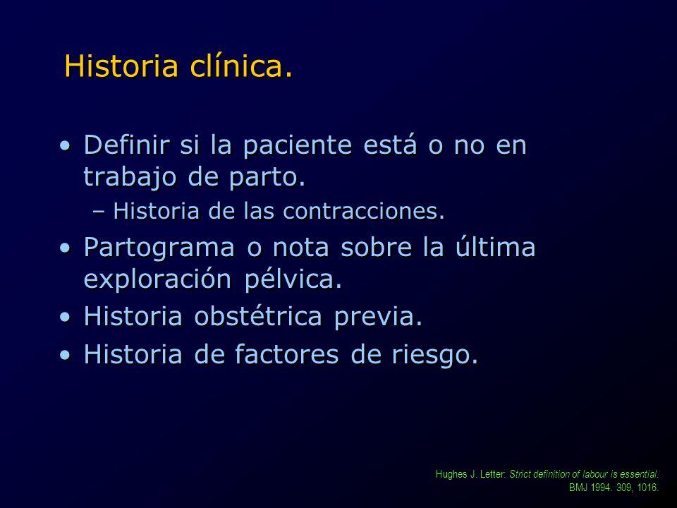 Historia clínica. Definir si la paciente está o no en trabajo de parto. –Historia de las contracciones. Partograma o nota sobre la última exploración