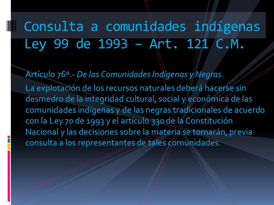 Artículo 76º.- De las Comunidades Indígenas y Negras. La explotación de los recursos naturales deberá hacerse sin desmedro de la integridad cultural,