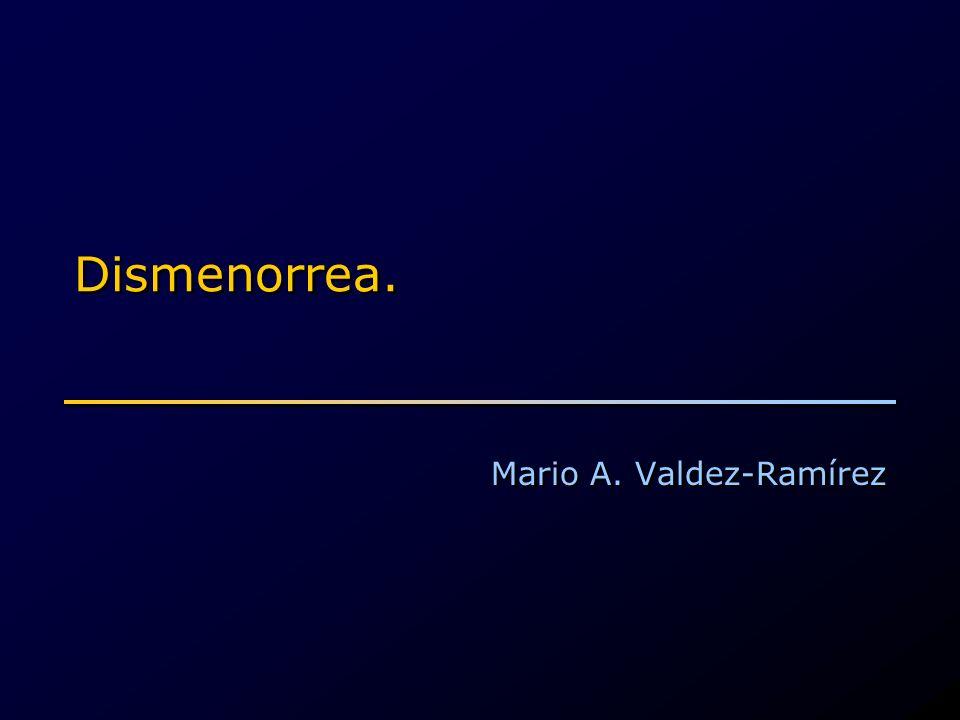 Dismenorrea. Mario A. Valdez-Ramírez