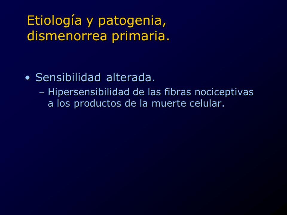 Etiología y patogenia, dismenorrea primaria. Sensibilidad alterada. –Hipersensibilidad de las fibras nociceptivas a los productos de la muerte celular