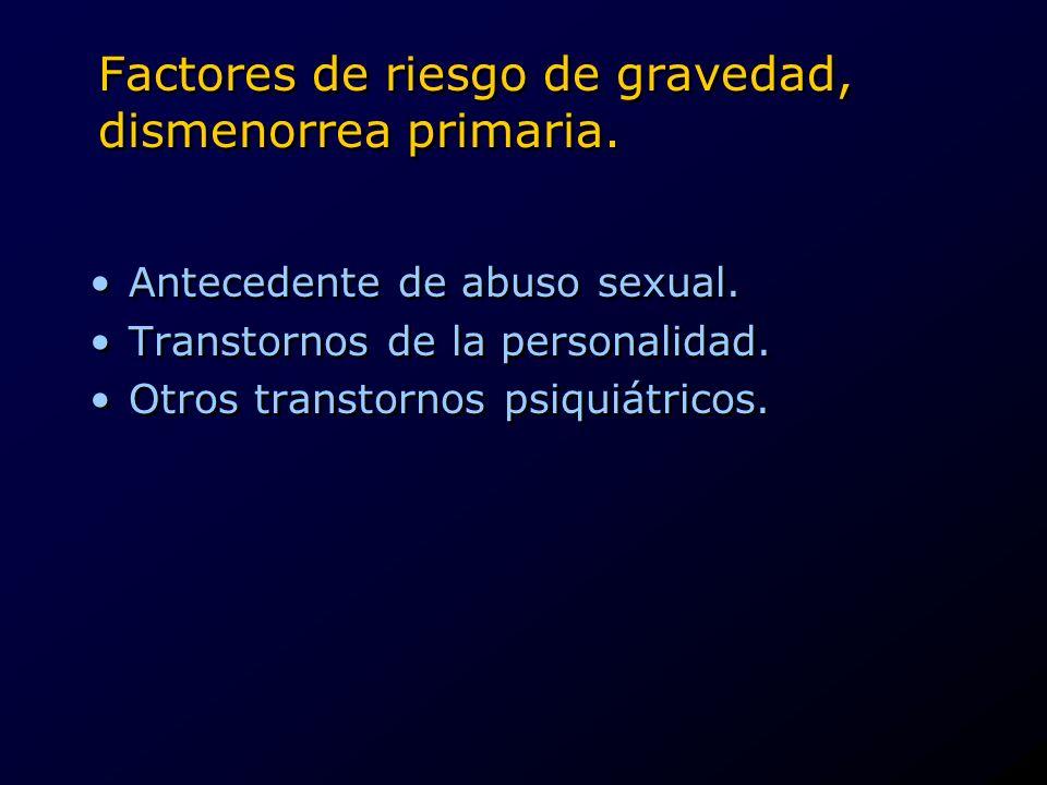 Factores de riesgo de gravedad, dismenorrea primaria. Antecedente de abuso sexual. Transtornos de la personalidad. Otros transtornos psiquiátricos. An
