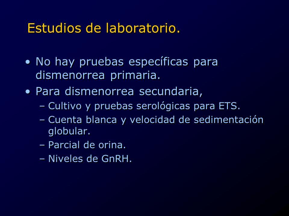 Estudios de laboratorio. No hay pruebas específicas para dismenorrea primaria. Para dismenorrea secundaria, –Cultivo y pruebas serológicas para ETS. –