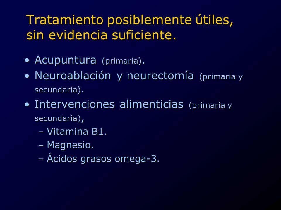 Tratamiento posiblemente útiles, sin evidencia suficiente. Acupuntura (primaria). Neuroablación y neurectomía (primaria y secundaria). Intervenciones