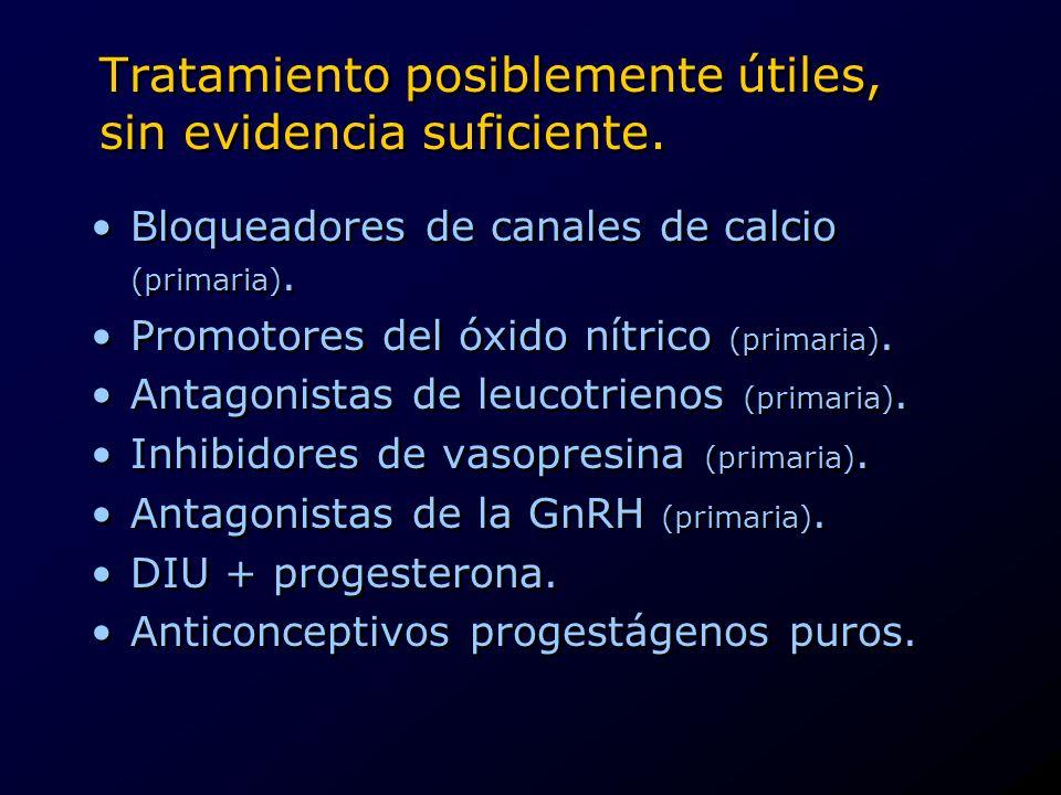 Tratamiento posiblemente útiles, sin evidencia suficiente. Bloqueadores de canales de calcio (primaria). Promotores del óxido nítrico (primaria). Anta