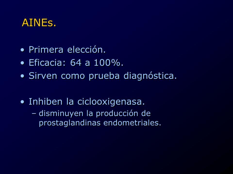 AINEs. Primera elección. Eficacia: 64 a 100%. Sirven como prueba diagnóstica. Inhiben la ciclooxigenasa. –disminuyen la producción de prostaglandinas