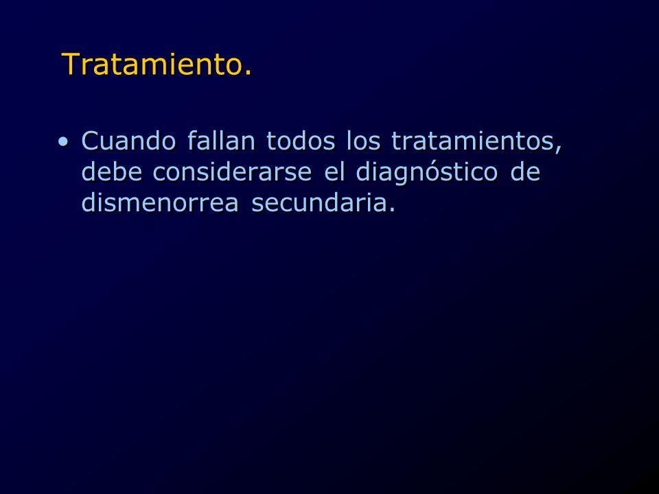 Tratamiento. Cuando fallan todos los tratamientos, debe considerarse el diagnóstico de dismenorrea secundaria.