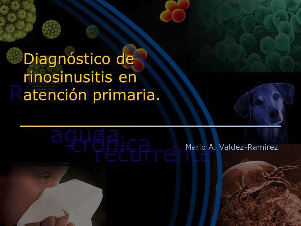 Diagnóstico de rinosinusitis en atención primaria. Mario A. Valdez-Ramírez