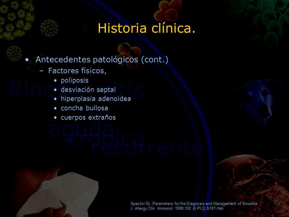 Historia clínica. Antecedentes patológicos (cont.) –Factores físicos, poliposis desviación septal hiperplasia adenoidea concha bullosa cuerpos extraño