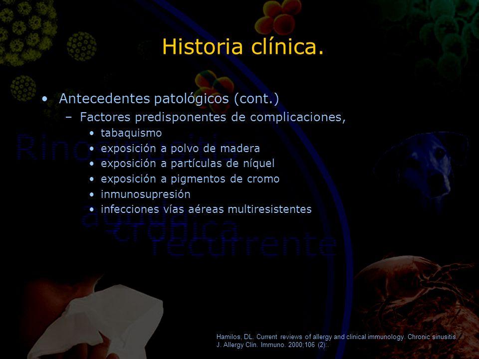 Historia clínica. Antecedentes patológicos (cont.) –Factores predisponentes de complicaciones, tabaquismo exposición a polvo de madera exposición a pa