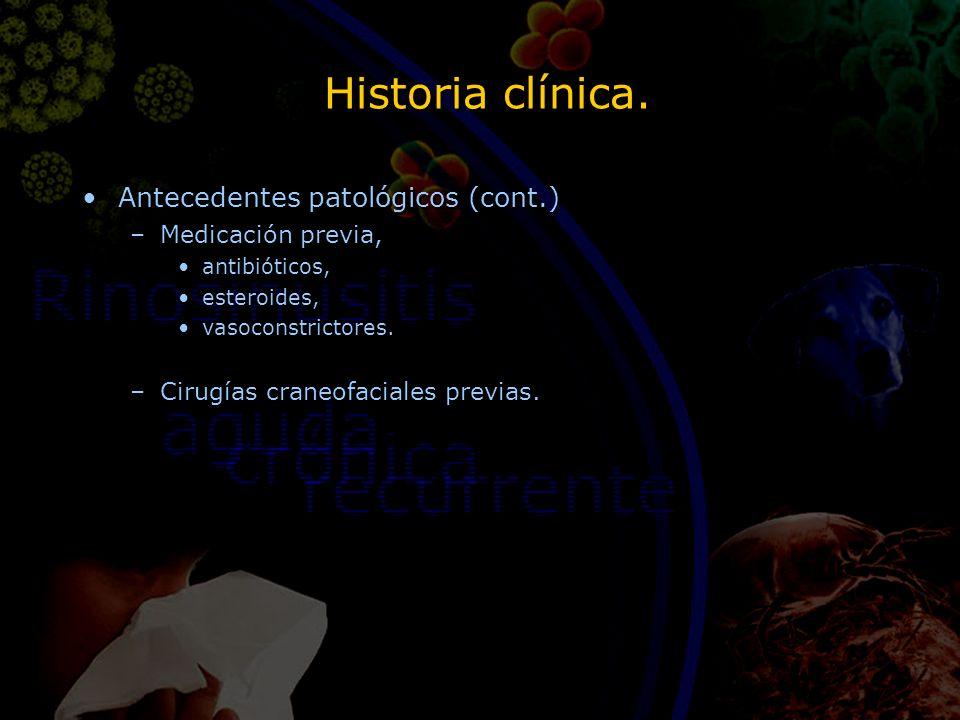 Historia clínica. Antecedentes patológicos (cont.) –Medicación previa, antibióticos, esteroides, vasoconstrictores. –Cirugías craneofaciales previas.