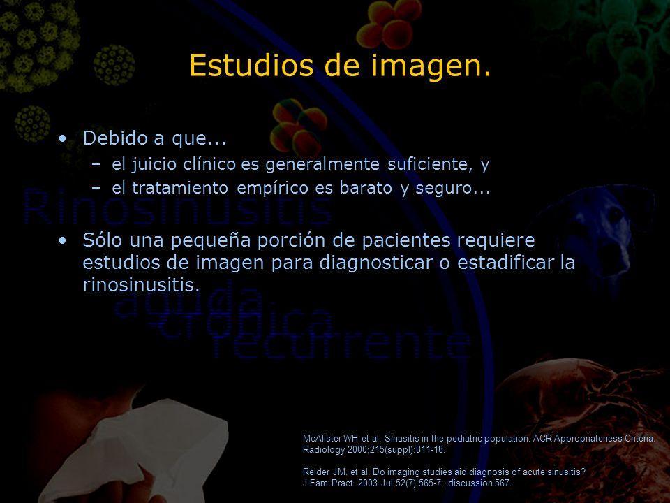 Estudios de imagen. Debido a que... –el juicio clínico es generalmente suficiente, y –el tratamiento empírico es barato y seguro... Sólo una pequeña p