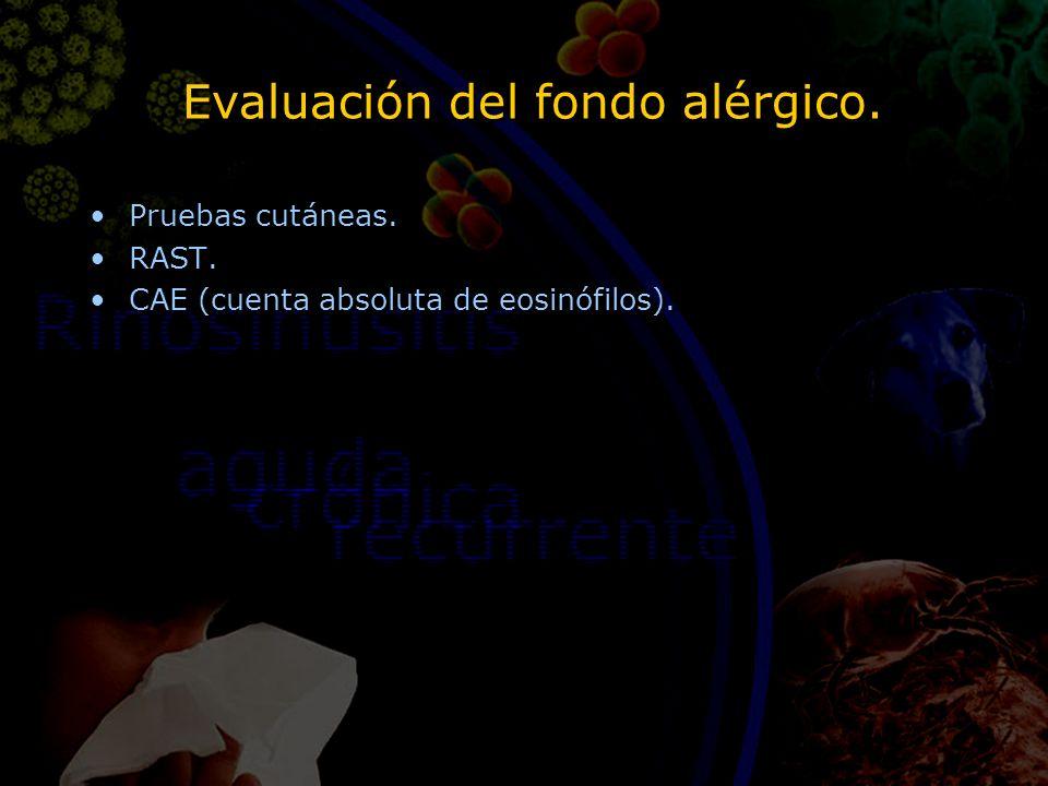Evaluación del fondo alérgico. Pruebas cutáneas. RAST. CAE (cuenta absoluta de eosinófilos). Pruebas cutáneas. RAST. CAE (cuenta absoluta de eosinófil