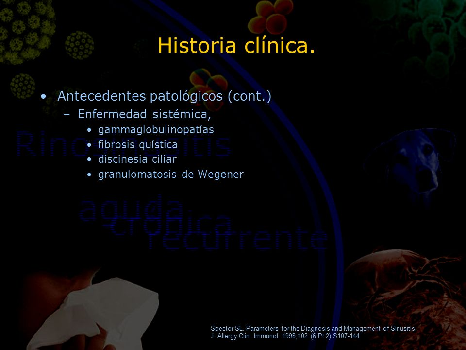 Historia clínica. Antecedentes patológicos (cont.) –Enfermedad sistémica, gammaglobulinopatías fibrosis quística discinesia ciliar granulomatosis de W