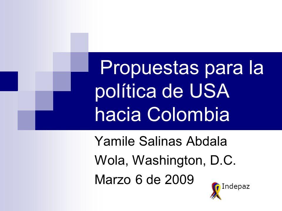 Propuestas para la política de USA hacia Colombia Yamile Salinas Abdala Wola, Washington, D.C.