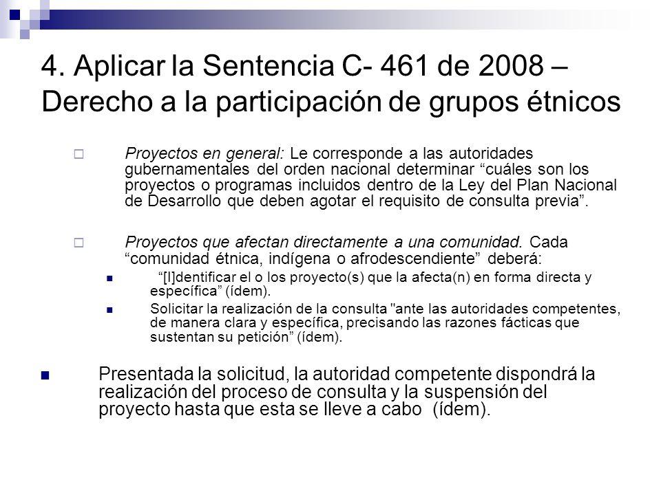 4. Aplicar la Sentencia C- 461 de 2008 – Derecho a la participación de grupos étnicos Proyectos en general: Le corresponde a las autoridades gubername