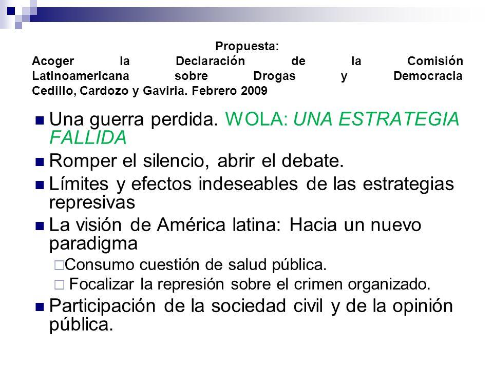 Propuesta: Acoger la Declaración de la Comisión Latinoamericana sobre Drogas y Democracia Cedillo, Cardozo y Gaviria.