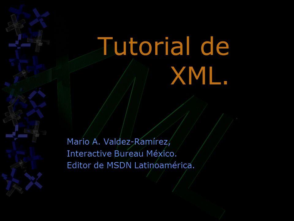 Tutorial de XML. Mario A. Valdez-Ramírez, Interactive Bureau México. Editor de MSDN Latinoamérica. Mario A. Valdez-Ramírez, Interactive Bureau México.