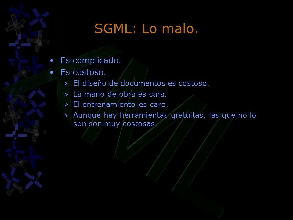 SGML: Lo malo. Es complicado. Es costoso. »El diseño de documentos es costoso. »La mano de obra es cara. »El entrenamiento es caro. »Aunque hay herram