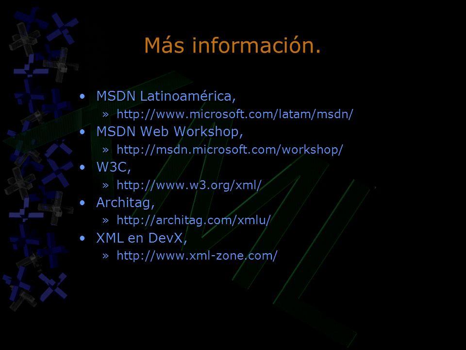 Más información. MSDN Latinoamérica, »http://www.microsoft.com/latam/msdn/ MSDN Web Workshop, »http://msdn.microsoft.com/workshop/ W3C, »http://www.w3