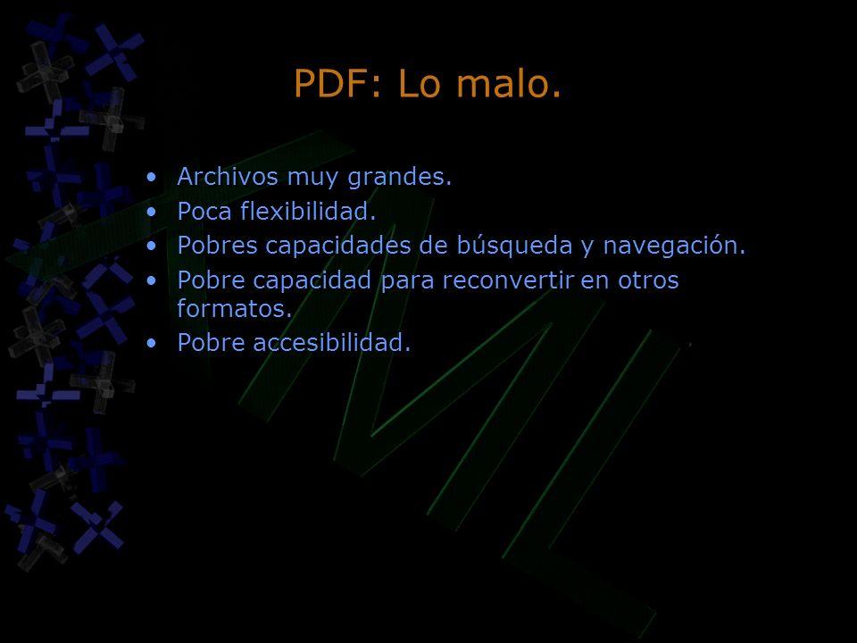 PDF: Lo malo. Archivos muy grandes. Poca flexibilidad. Pobres capacidades de búsqueda y navegación. Pobre capacidad para reconvertir en otros formatos