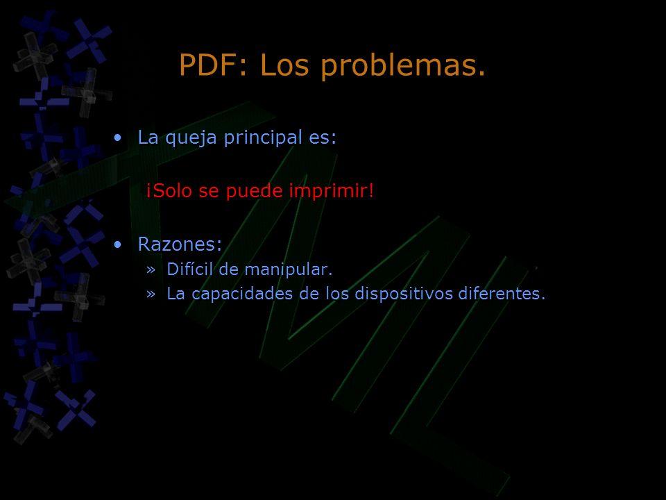 PDF: Los problemas. La queja principal es: ¡Solo se puede imprimir! Razones: »Difícil de manipular. »La capacidades de los dispositivos diferentes. La
