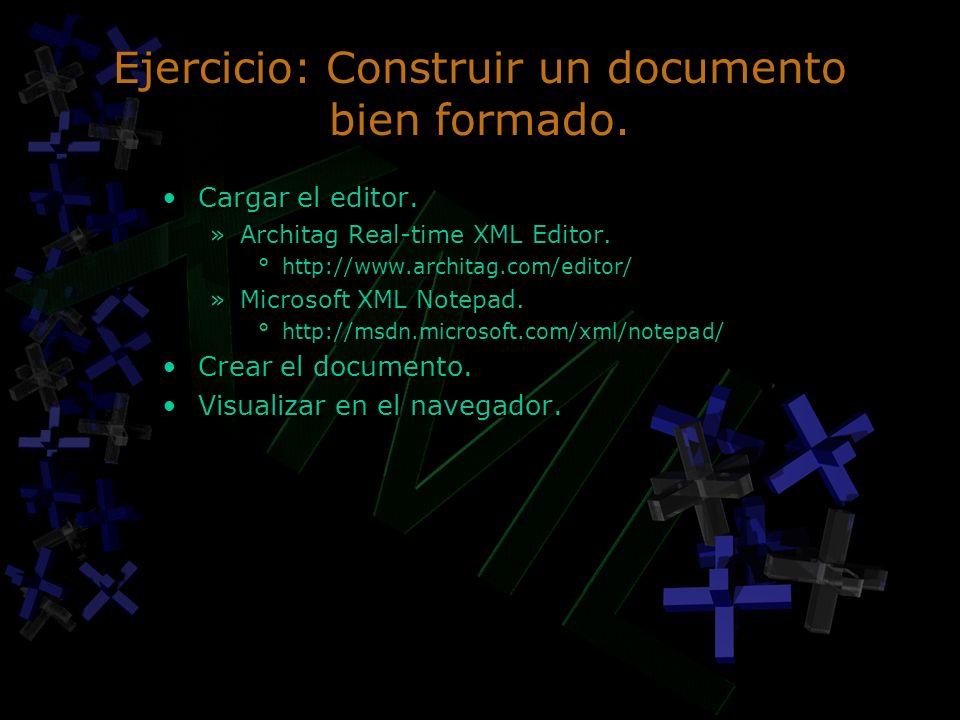 Ejercicio: Construir un documento bien formado. Cargar el editor. »Architag Real-time XML Editor. °http://www.architag.com/editor/ »Microsoft XML Note