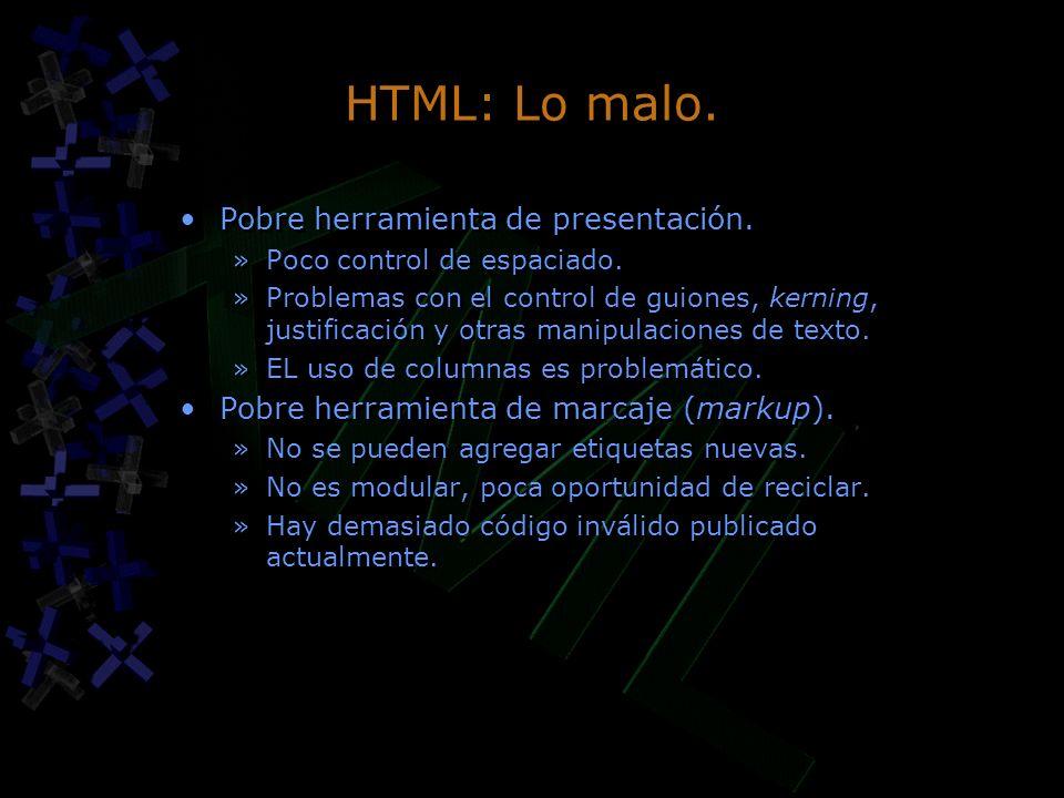 HTML: Lo malo. Pobre herramienta de presentación. »Poco control de espaciado. »Problemas con el control de guiones, kerning, justificación y otras man