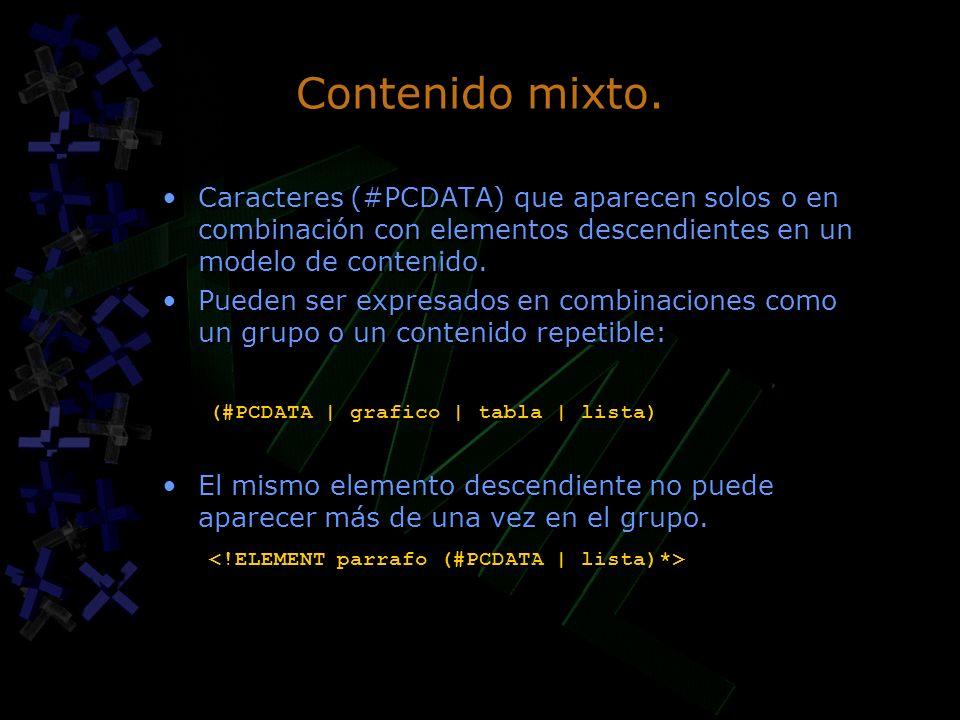 Contenido mixto. Caracteres (#PCDATA) que aparecen solos o en combinación con elementos descendientes en un modelo de contenido. Pueden ser expresados
