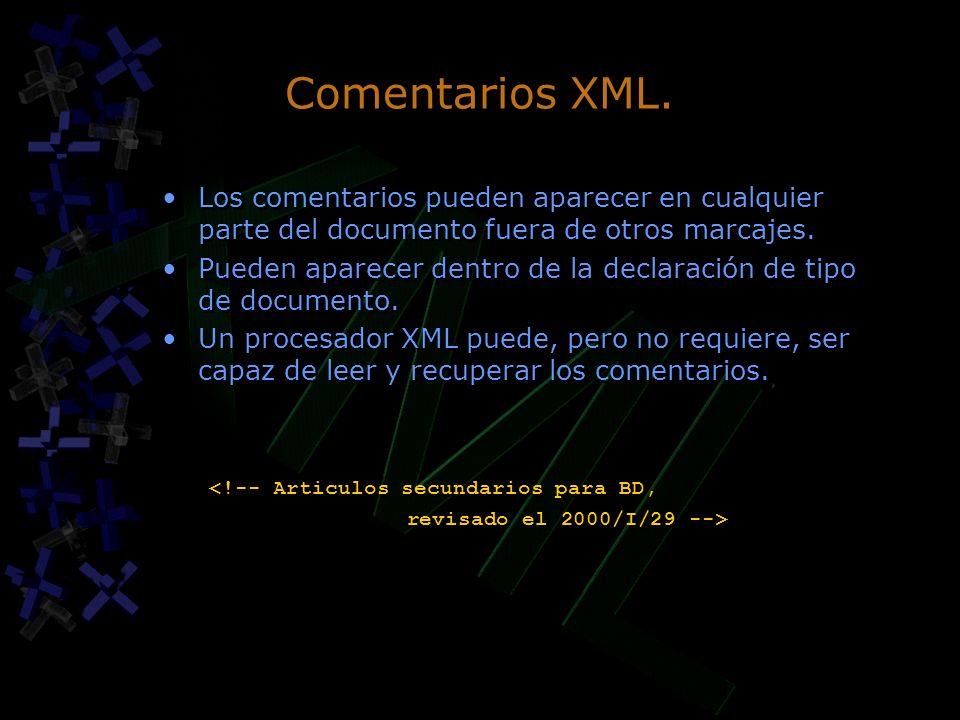 Comentarios XML. Los comentarios pueden aparecer en cualquier parte del documento fuera de otros marcajes. Pueden aparecer dentro de la declaración de
