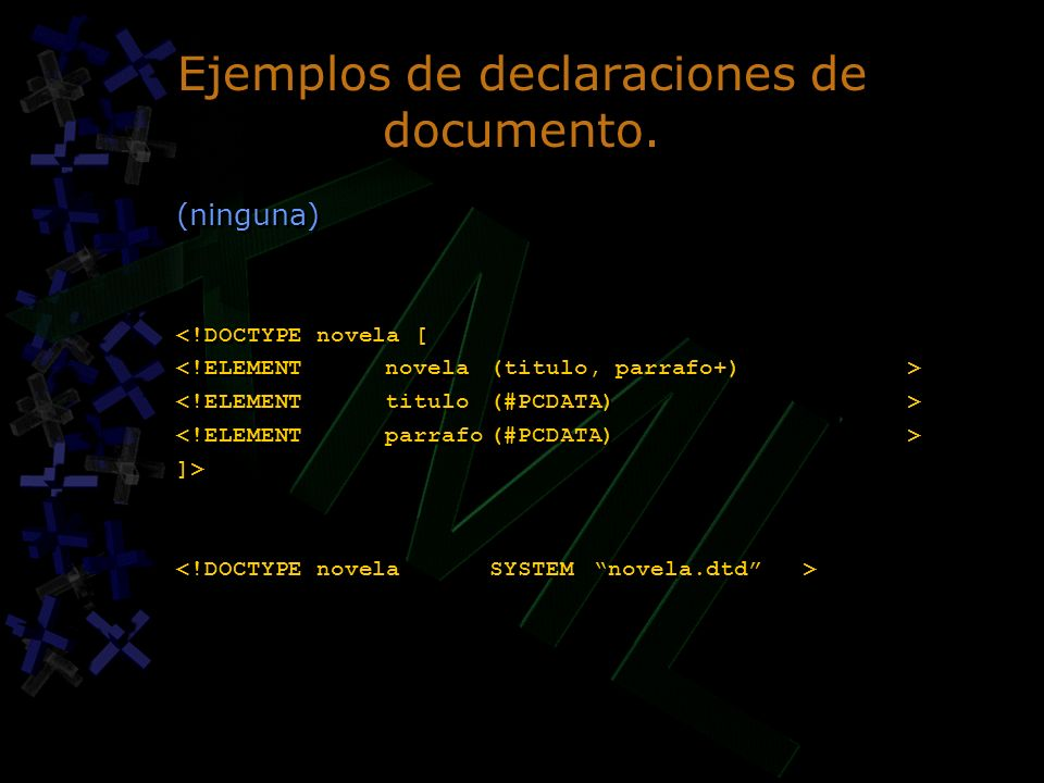 Ejemplos de declaraciones de documento. (ninguna) <!DOCTYPE novela [ ]> (ninguna) <!DOCTYPE novela [ ]>