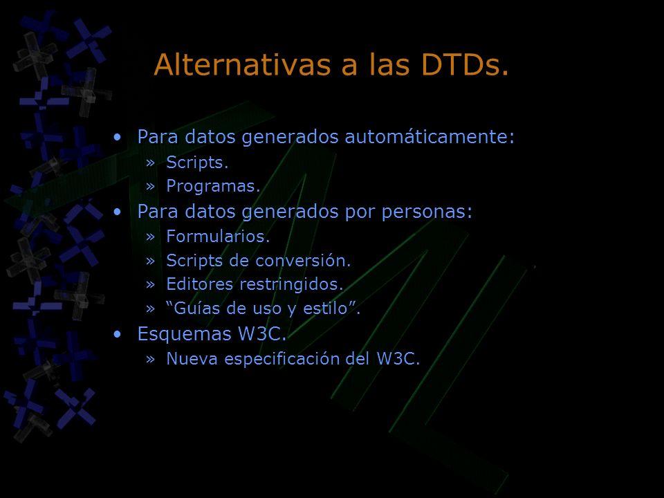 Alternativas a las DTDs. Para datos generados automáticamente: »Scripts. »Programas. Para datos generados por personas: »Formularios. »Scripts de conv