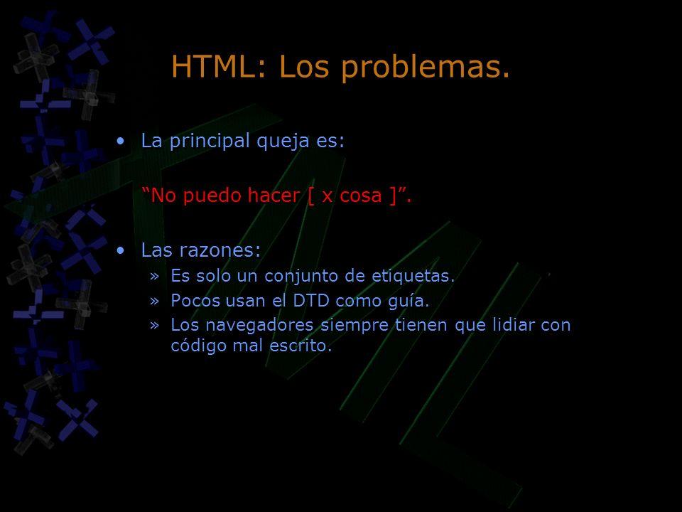 HTML: Los problemas. La principal queja es: No puedo hacer [ x cosa ]. Las razones: »Es solo un conjunto de etiquetas. »Pocos usan el DTD como guía. »