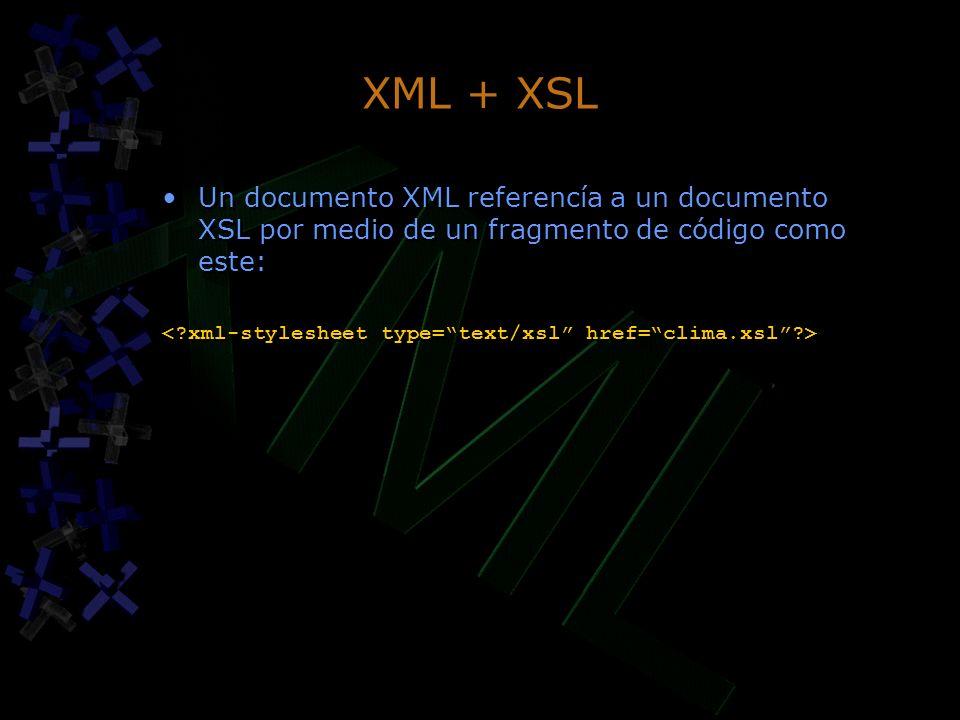 XML + XSL Un documento XML referencía a un documento XSL por medio de un fragmento de código como este: Un documento XML referencía a un documento XSL
