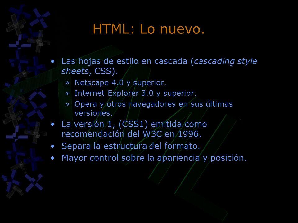 HTML: Lo nuevo. Las hojas de estilo en cascada (cascading style sheets, CSS). »Netscape 4.0 y superior. »Internet Explorer 3.0 y superior. »Opera y ot