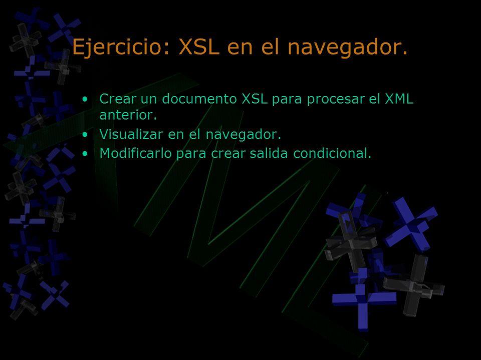 Ejercicio: XSL en el navegador. Crear un documento XSL para procesar el XML anterior. Visualizar en el navegador. Modificarlo para crear salida condic
