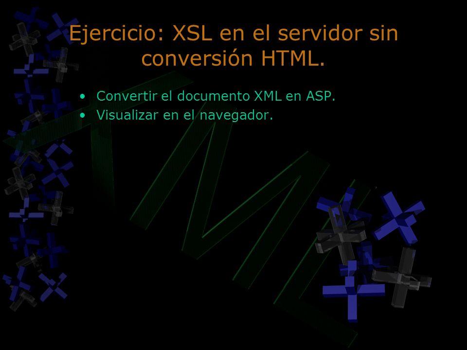 Ejercicio: XSL en el servidor sin conversión HTML. Convertir el documento XML en ASP. Visualizar en el navegador. Convertir el documento XML en ASP. V