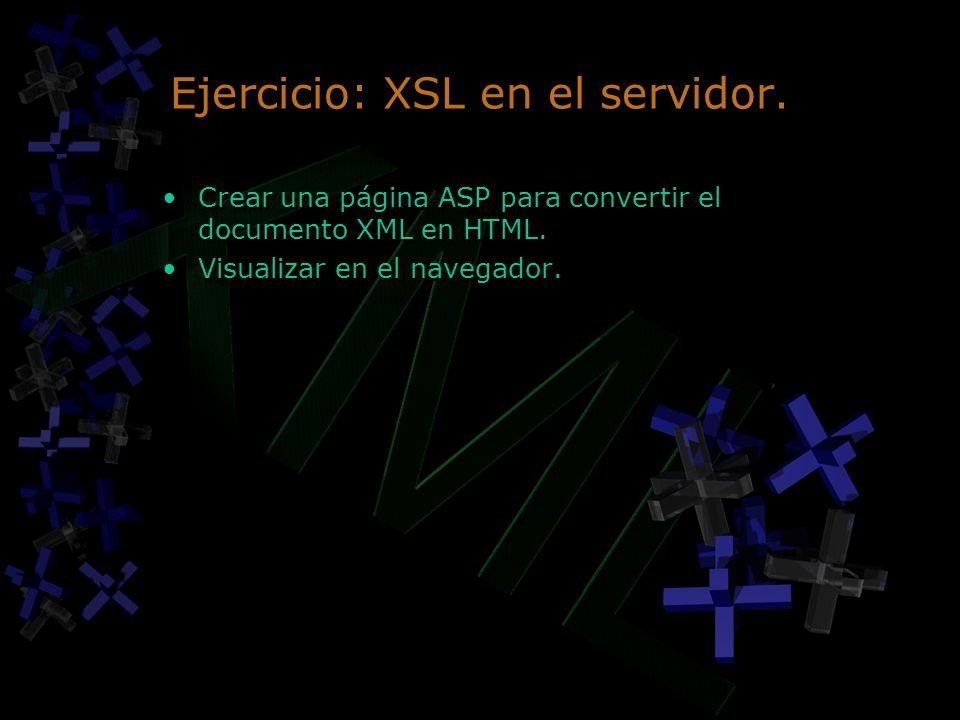 Ejercicio: XSL en el servidor. Crear una página ASP para convertir el documento XML en HTML. Visualizar en el navegador. Crear una página ASP para con