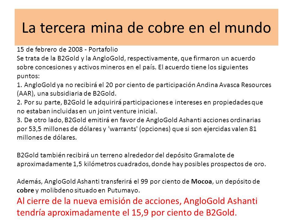 La tercera mina de cobre en el mundo 15 de febrero de 2008 - Portafolio Se trata de la B2Gold y la AngloGold, respectivamente, que firmaron un acuerdo