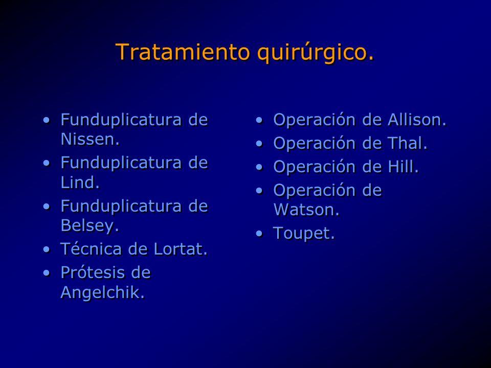 Tratamiento quirúrgico.Restituir la seguridad de la unión gastroesofágica.