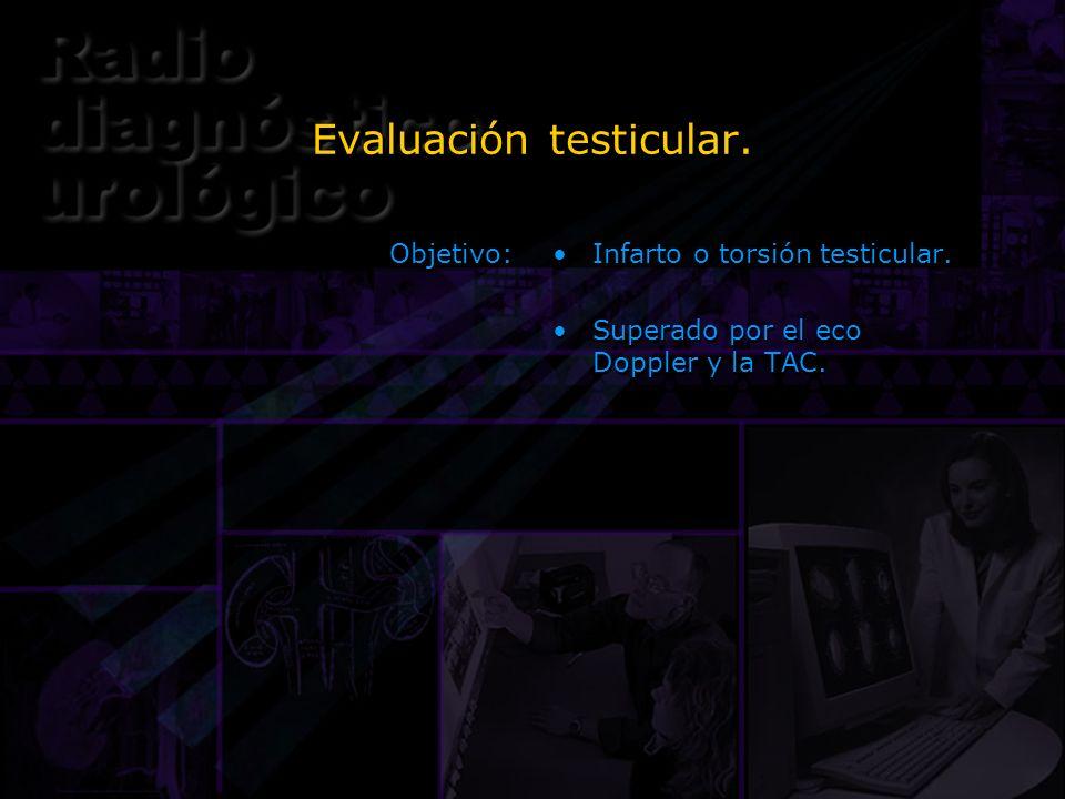 Objetivo: Infarto o torsión testicular. Superado por el eco Doppler y la TAC. Infarto o torsión testicular. Superado por el eco Doppler y la TAC.