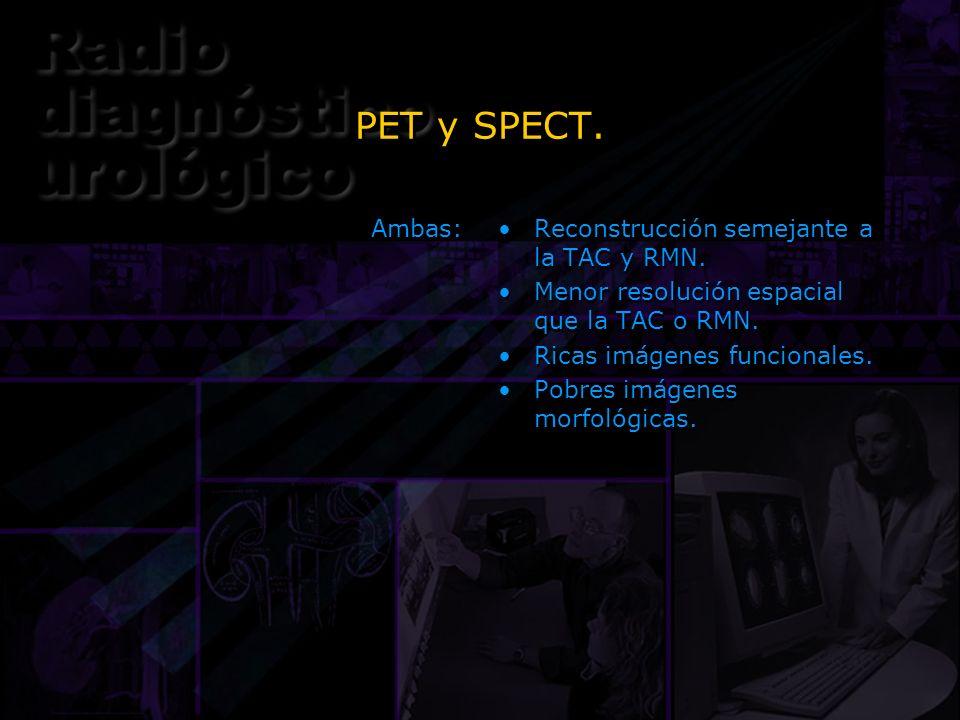PET y SPECT. Ambas: Reconstrucción semejante a la TAC y RMN. Menor resolución espacial que la TAC o RMN. Ricas imágenes funcionales. Pobres imágenes m
