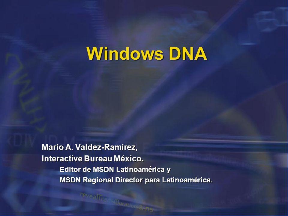 Windows DNA Mario A. Valdez-Ramírez, Interactive Bureau México. Editor de MSDN Latinoamérica y MSDN Regional Director para Latinoamérica.