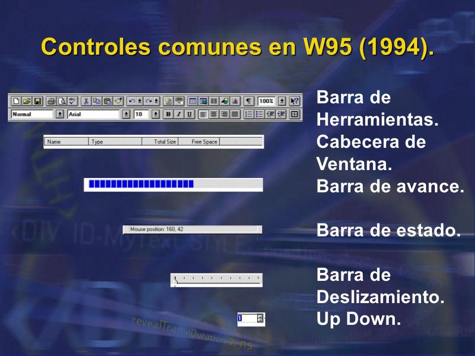 Controles comunes en W95 (1994). Barra de Herramientas. Cabecera de Ventana. Barra de avance. Barra de estado. Barra de Deslizamiento. Up Down.