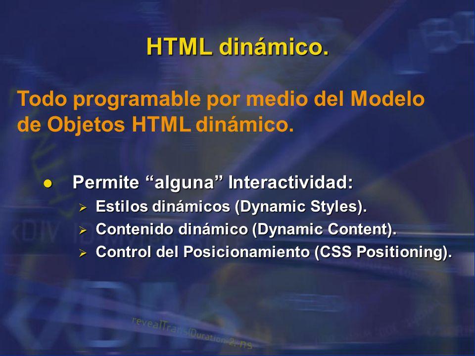 HTML dinámico. Permite alguna Interactividad: Permite alguna Interactividad: Estilos dinámicos (Dynamic Styles). Estilos dinámicos (Dynamic Styles). C