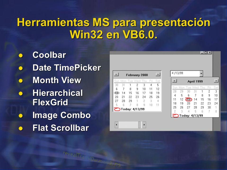 Herramientas MS para presentación Win32 en VB6.0. Coolbar Coolbar Date TimePicker Date TimePicker Month View Month View Hierarchical FlexGrid Hierarch