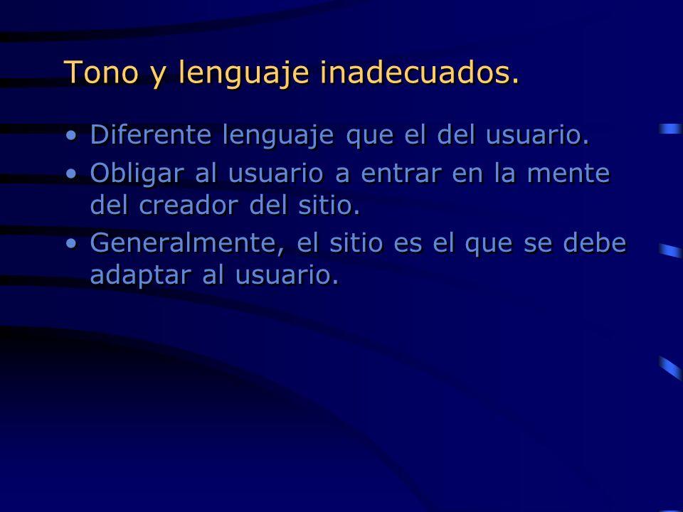 Tono y lenguaje inadecuados. Diferente lenguaje que el del usuario. Obligar al usuario a entrar en la mente del creador del sitio. Generalmente, el si